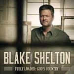 Blake Shelton - Fully Loaded: God\'s Country